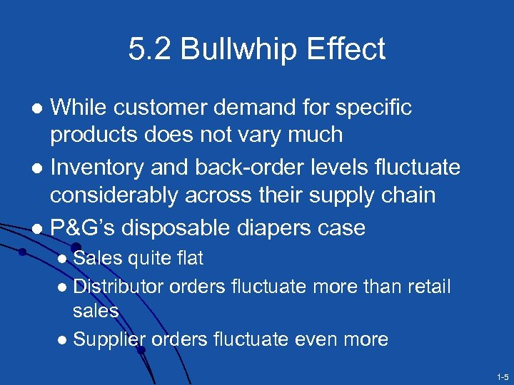 5. 2 Bullwhip Effect While customer demand for specific products does not vary much
