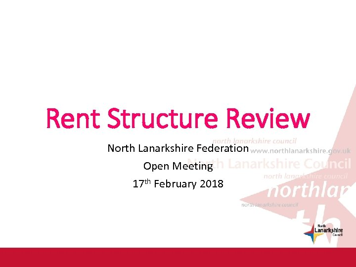 Rent Structure Review North Lanarkshire Federation Open Meeting 17 th February 2018
