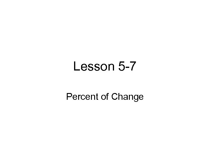 Lesson 5 -7 Percent of Change