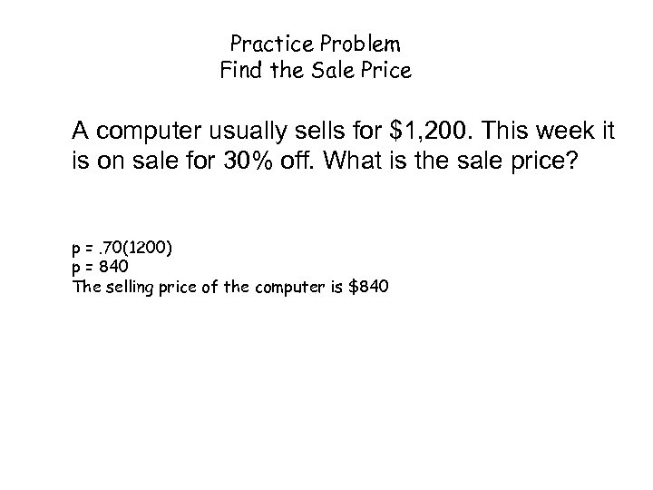 Practice Problem Find the Sale Price A computer usually sells for $1, 200. This