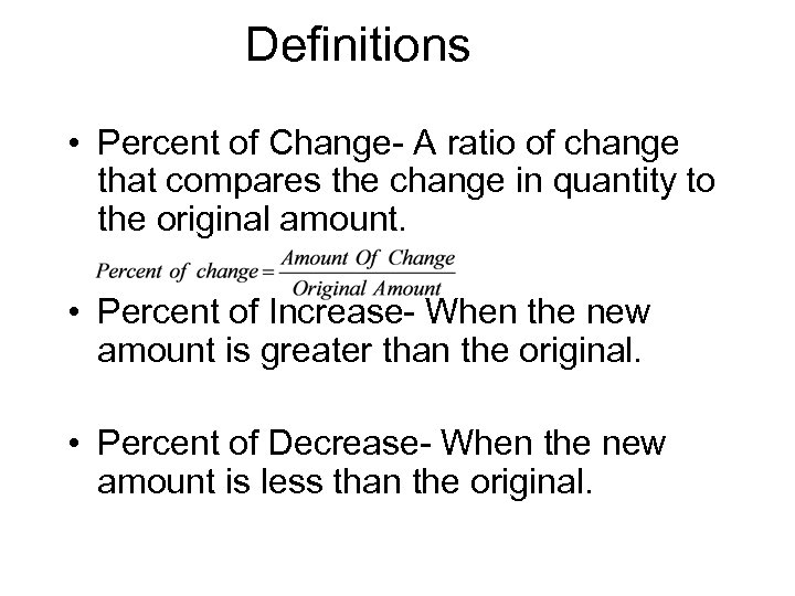 Definitions • Percent of Change- A ratio of change that compares the change in