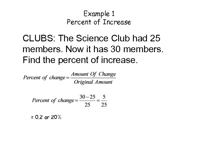 Example 1 Percent of Increase CLUBS: The Science Club had 25 members. Now it