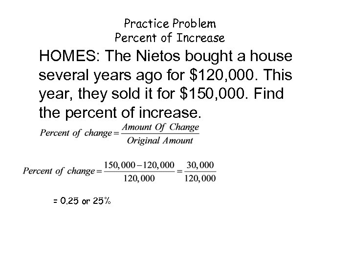 Practice Problem Percent of Increase HOMES: The Nietos bought a house several years ago