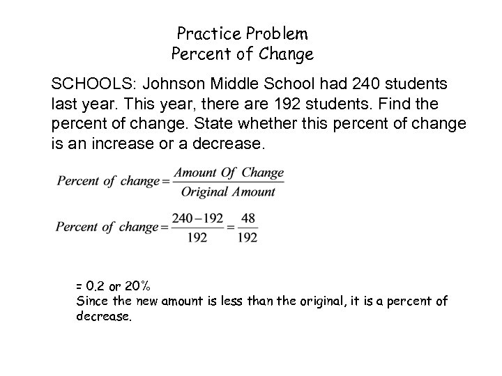 Practice Problem Percent of Change SCHOOLS: Johnson Middle School had 240 students last year.