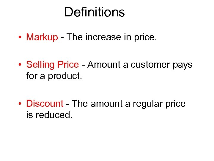 Definitions • Markup - The increase in price. • Selling Price - Amount a