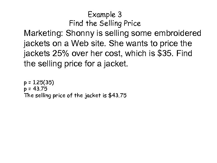 Example 3 Find the Selling Price Marketing: Shonny is selling some embroidered jackets on