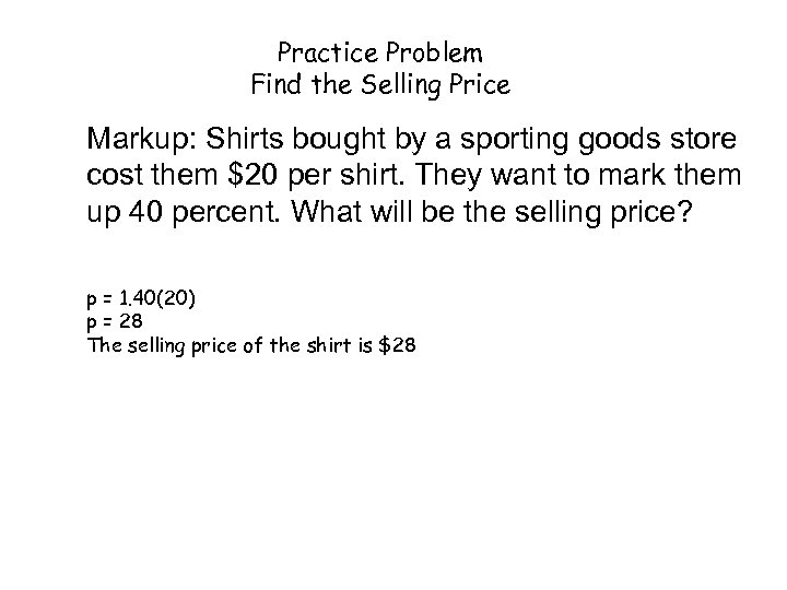 Practice Problem Find the Selling Price Markup: Shirts bought by a sporting goods store