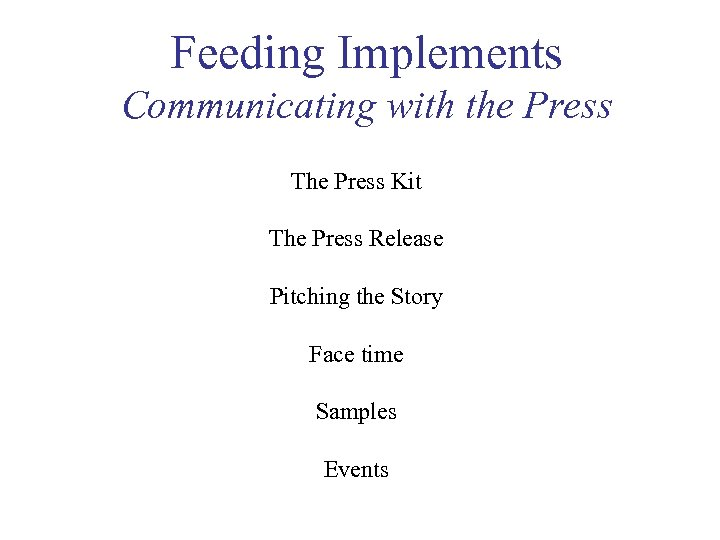 Feeding Implements Communicating with the Press The Press Kit The Press Release Pitching the