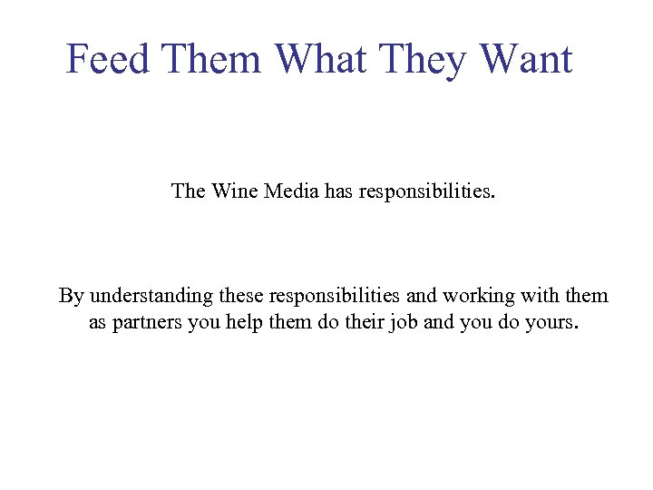 Feed Them What They Want The Wine Media has responsibilities. By understanding these responsibilities