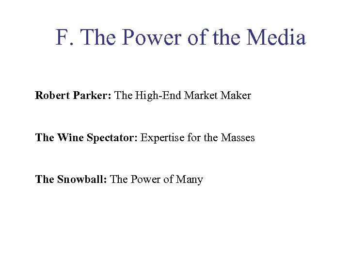 F. The Power of the Media Robert Parker: The High-End Market Maker The Wine