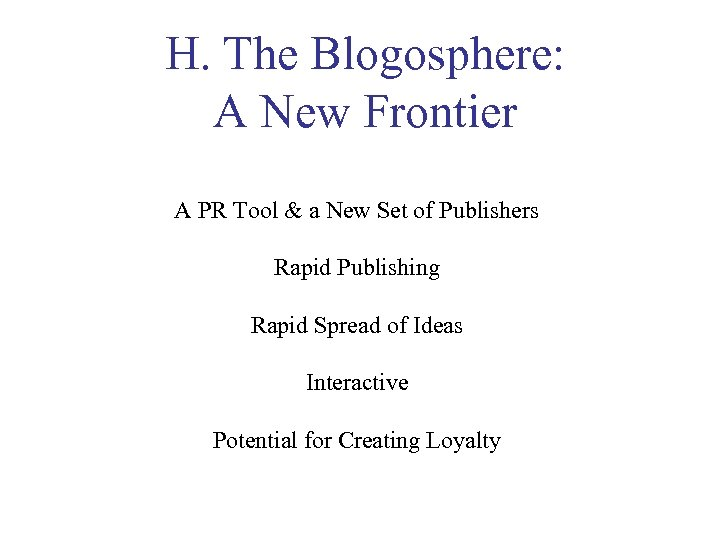 H. The Blogosphere: A New Frontier A PR Tool & a New Set of