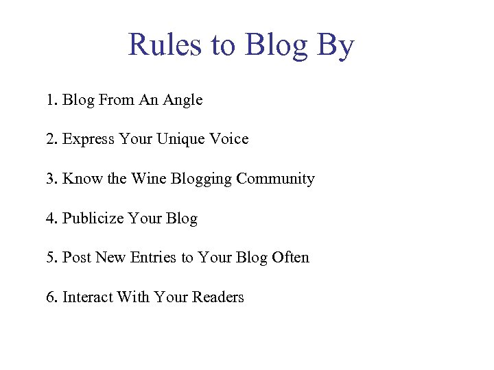Rules to Blog By 1. Blog From An Angle 2. Express Your Unique Voice