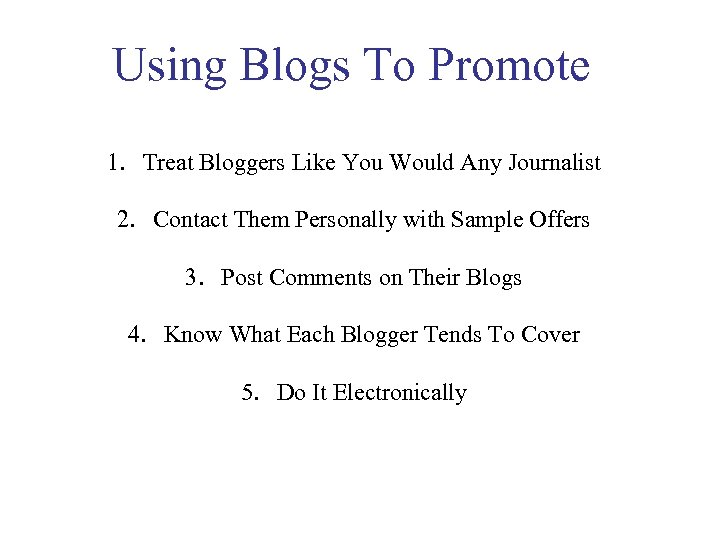 Using Blogs To Promote 1. Treat Bloggers Like You Would Any Journalist 2. Contact