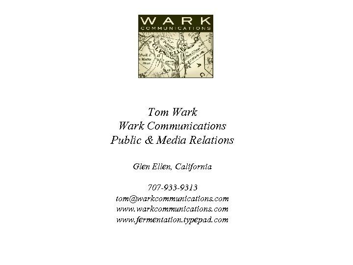 Tom Wark Communications Public & Media Relations Glen Ellen, California 707 -933 -9313 tom@warkcommunications.