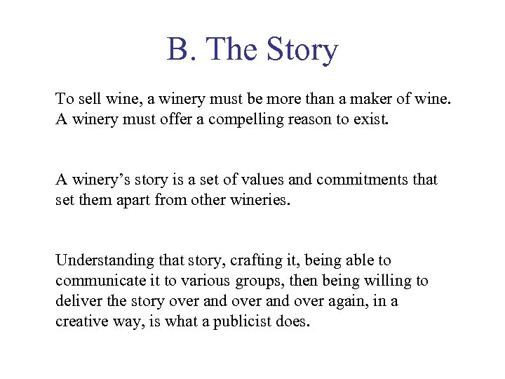 B. The Story To sell wine, a winery must be more than a maker