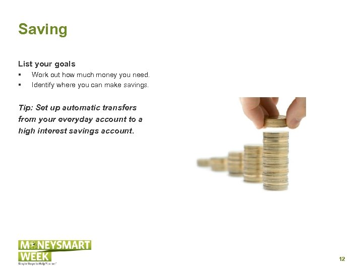 Saving List your goals § § Work out how much money you need. Identify