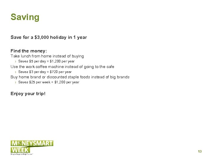 Saving Save for a $3, 000 holiday in 1 year Find the money: Take