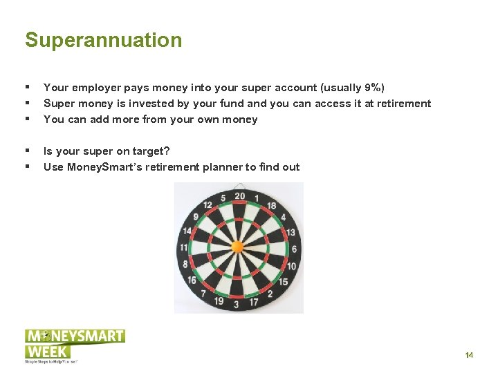 Superannuation § § § Your employer pays money into your super account (usually 9%)