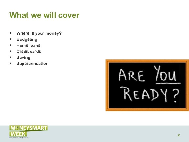 What we will cover § § § Where is your money? Budgeting Home loans