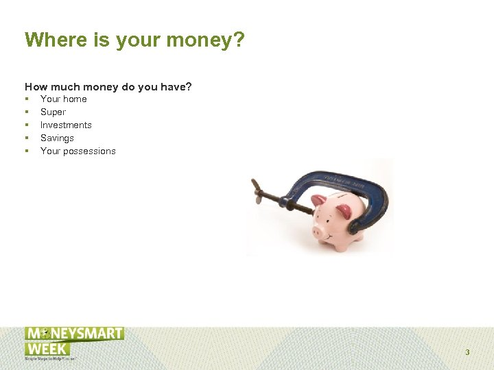 Where is your money? How much money do you have? § § § Your
