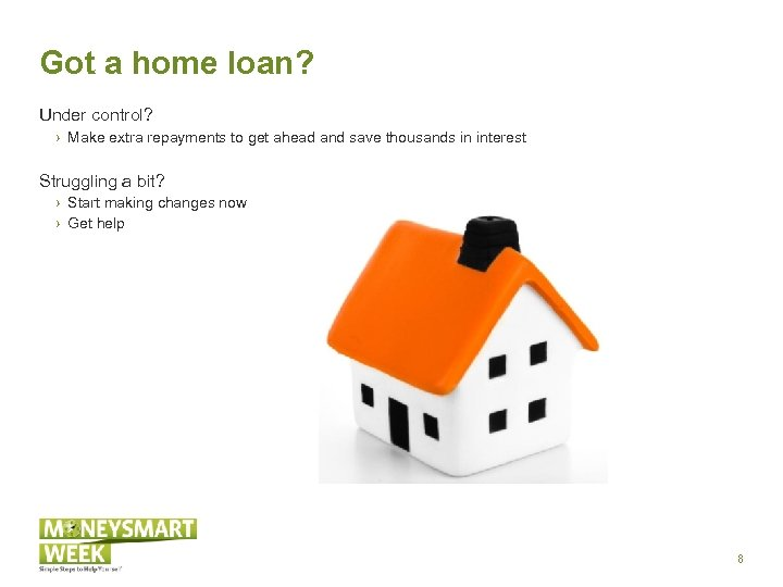 Got a home loan? Under control? › Make extra repayments to get ahead and