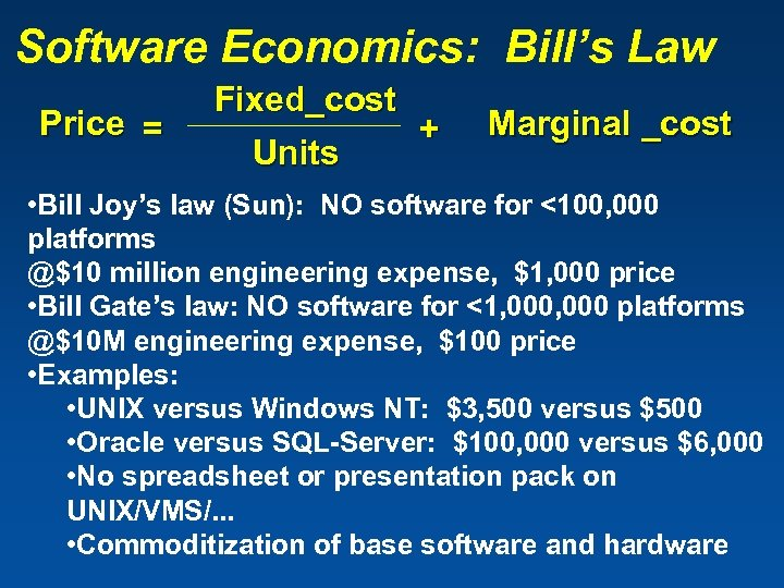 Software Economics: Bill's Law Price = Fixed_cost Units + Marginal _cost • Bill Joy's