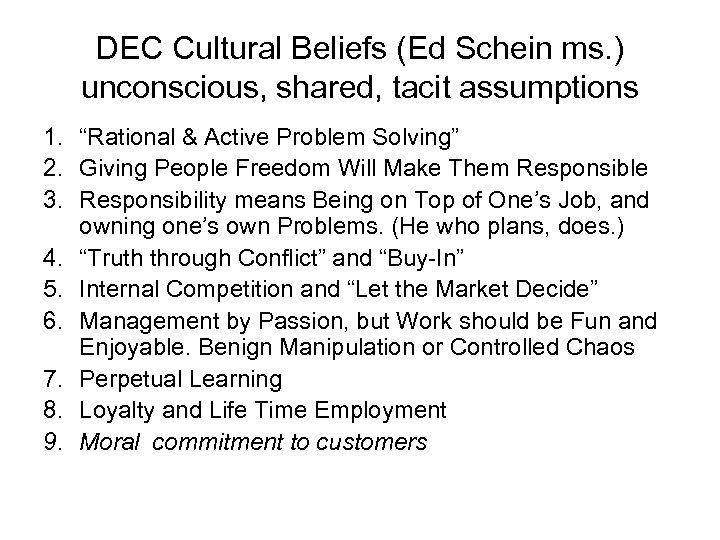 "DEC Cultural Beliefs (Ed Schein ms. ) unconscious, shared, tacit assumptions 1. ""Rational &"