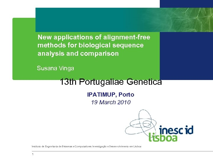 New applications of alignment-free methods for biological sequence analysis and comparison Susana Vinga 13