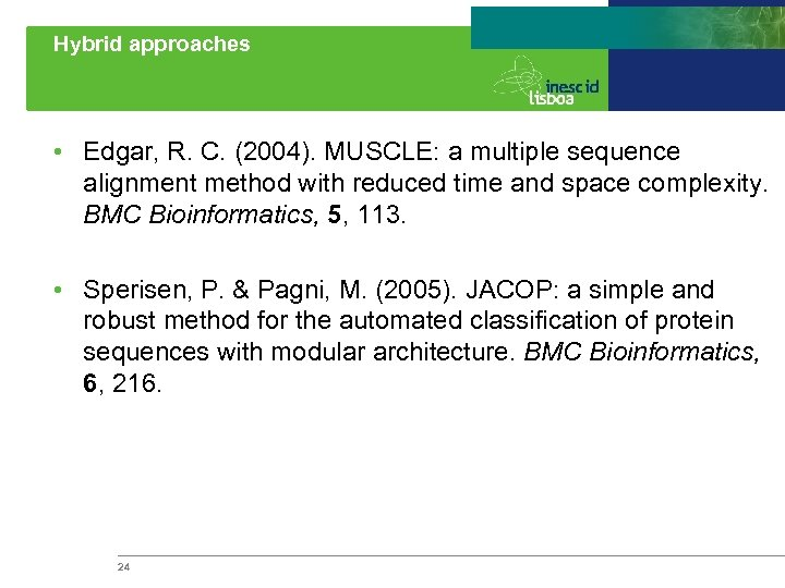 Hybrid approaches • Edgar, R. C. (2004). MUSCLE: a multiple sequence alignment method with