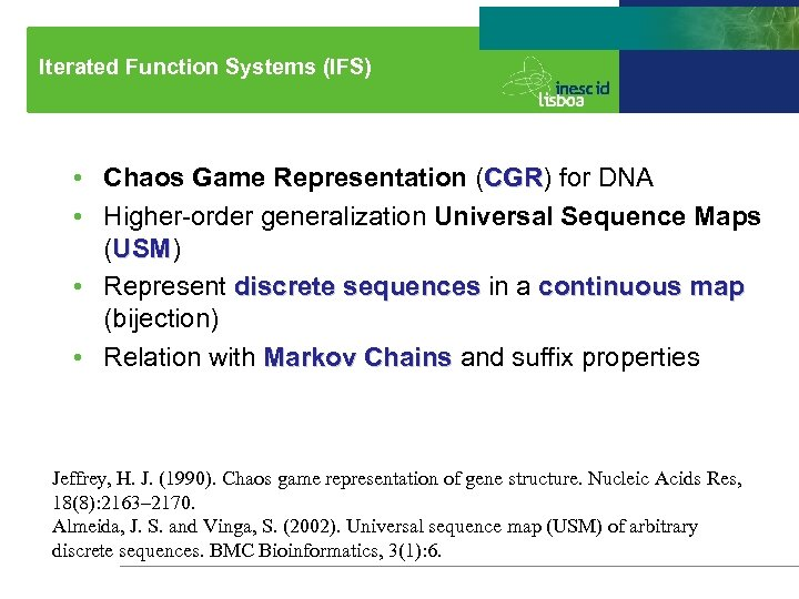 Iterated Function Systems (IFS) • Chaos Game Representation (CGR) for DNA CGR • Higher-order