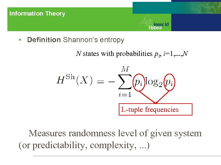 Information Theory • Definition Shannon's entropy N states with probabilities pi, i=1, . .