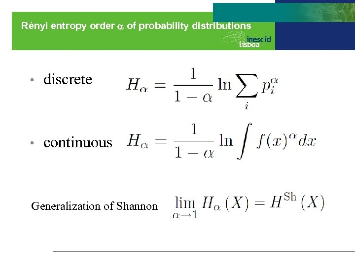 Rényi entropy order of probability distributions • discrete • continuous Generalization of Shannon