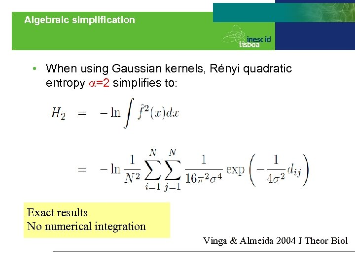 Algebraic simplification • When using Gaussian kernels, Rényi quadratic entropy =2 simplifies to: Exact