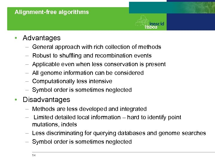 Alignment-free algorithms • Advantages – – – General approach with rich collection of methods