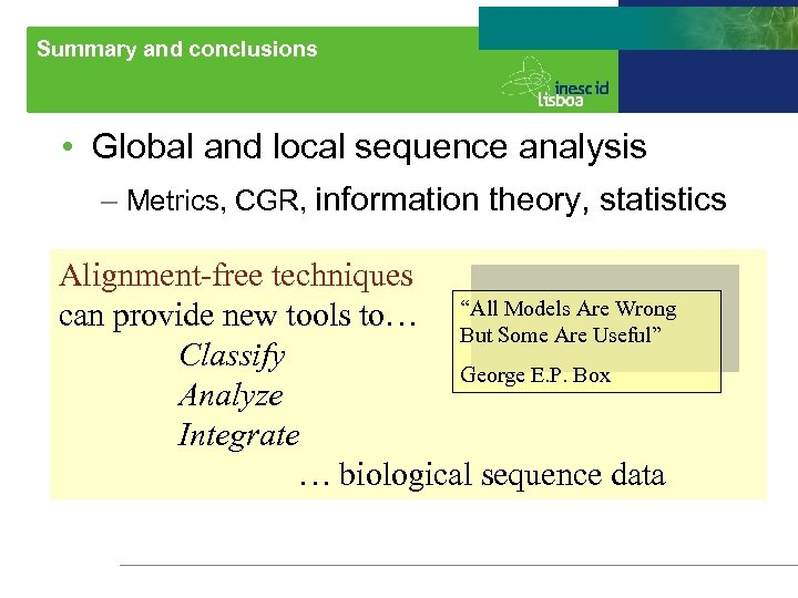 Summary and conclusions • Global and local sequence analysis – Metrics, CGR, information theory,