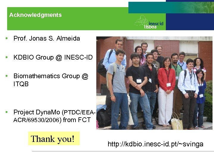 Acknowledgments • Prof. Jonas S. Almeida • KDBIO Group @ INESC-ID • Biomathematics Group