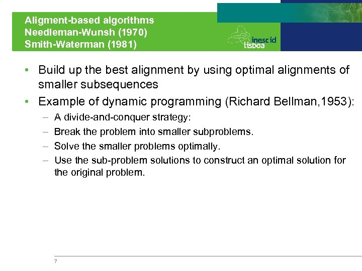 Aligment-based algorithms Needleman-Wunsh (1970) Smith-Waterman (1981) • Build up the best alignment by using