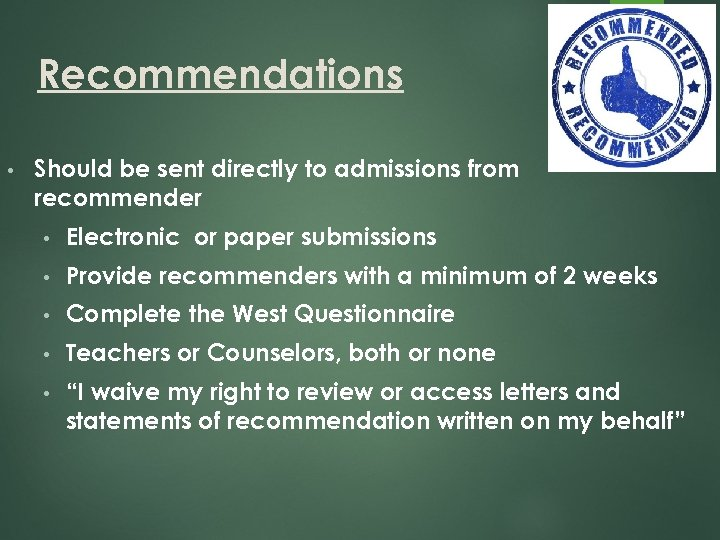 Recommendations • 10 Should be sent directly to admissions from recommender • Electronic or