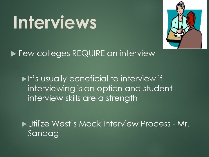 Interviews 11 Few colleges REQUIRE an interview It's usually beneficial to interview if interviewing