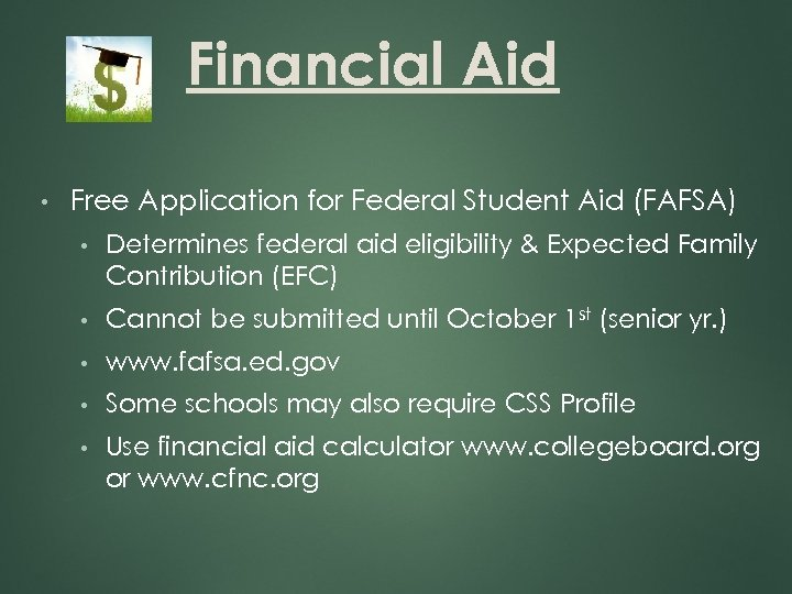 Financial Aid • Free Application for Federal Student Aid (FAFSA) • Determines federal aid