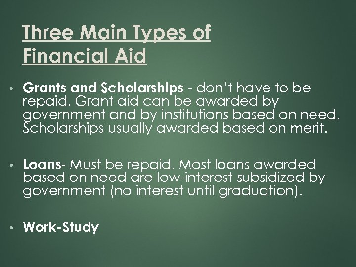 Three Main Types of Financial Aid • Grants and Scholarships - don't have to