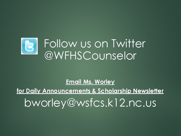 Follow us on Twitter @WFHSCounselor Email Ms. Worley for Daily Announcements & Scholarship Newsletter