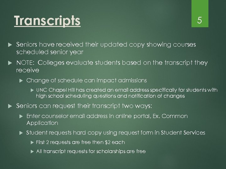 Transcripts 5 Seniors have received their updated copy showing courses scheduled senior year NOTE: