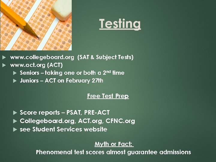 Testing www. collegeboard. org (SAT & Subject Tests) www. act. org (ACT) Seniors –