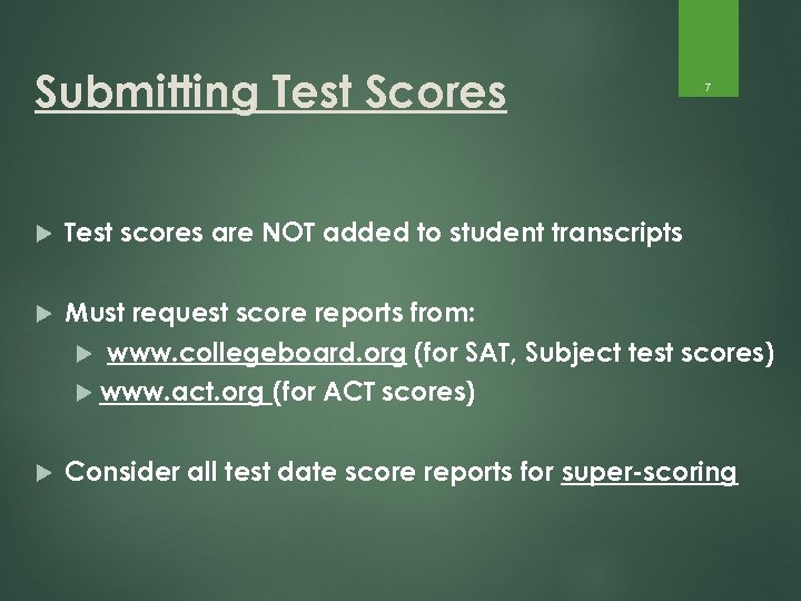 Submitting Test Scores 7 Test scores are NOT added to student transcripts Must request
