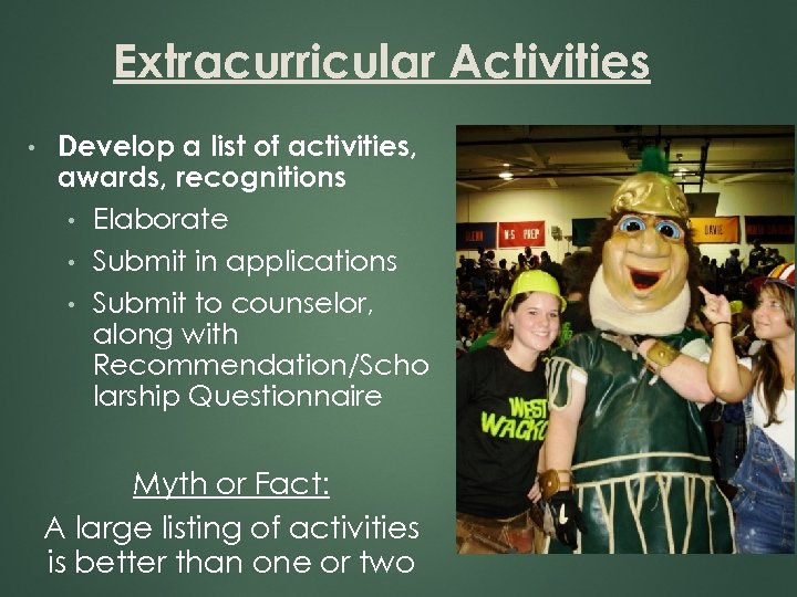 Extracurricular Activities • Develop a list of activities, awards, recognitions • Elaborate • Submit