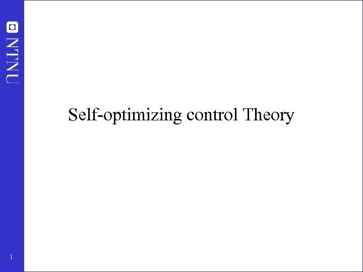 Self-optimizing control Theory 1