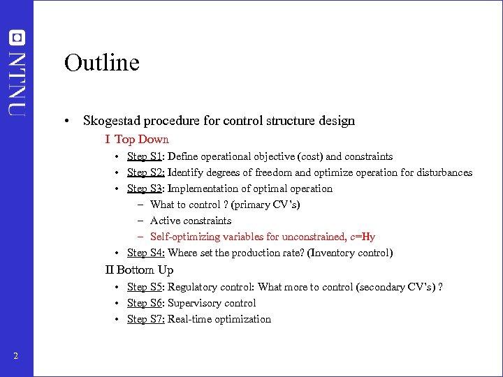 Outline • Skogestad procedure for control structure design I Top Down • Step S