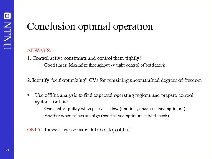 Conclusion optimal operation ALWAYS: 1. Control active constraints and control them tightly!! – Good