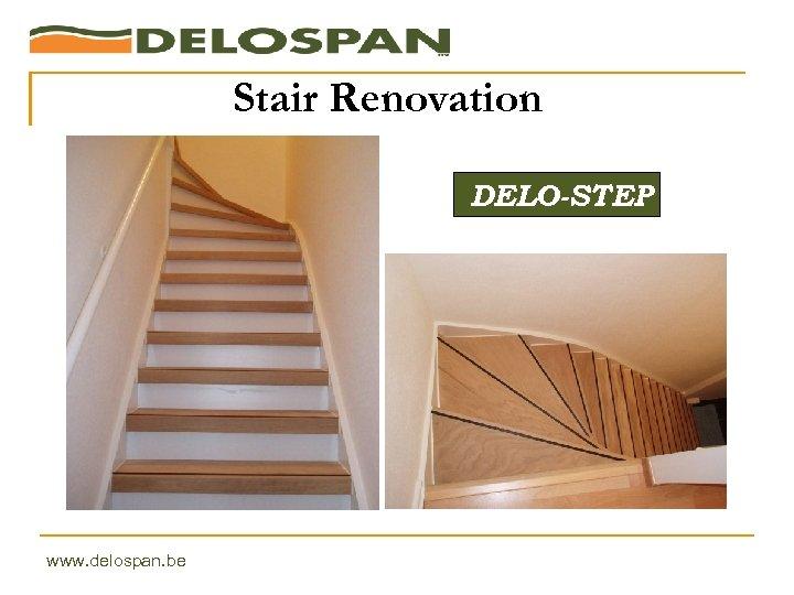 Stair Renovation DELO-STEP www. delospan. be